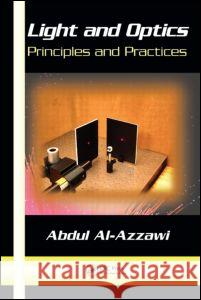 Light and Optics : Principles and Practices Abdul Al-Azzawi 9780849383137