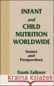 Infant and Child Nutrition Worldwide : Issues and Perspectives Frank Falkner   9780849388149