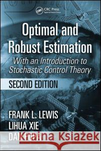 Optimal and Robust Estimation : With an Introduction to Stochastic Control Theory, Second Edition Lewis L. Lewis Frank L. Lewis Dan Popa 9780849390081