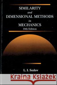 Similarity and Dimensional Methods in Mechanics, Tenth Edition L. I. Sedov Sedov I. Sedov 9780849393082