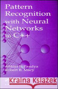 Pattern Recognition with Neural Networks in C++ Abhijit S. Pandya Robert B. Macy 9780849394621