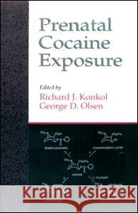 Prenatal Cocaine Exposure Richard J. Konkol George D. Olsen 9780849394652