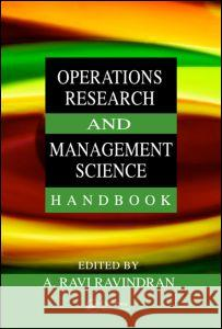 Operations Research and Management Science Handbook Ravindran Ravi Ravindran A. Ravi Ravindran A. Ravi Ravindran 9780849397219
