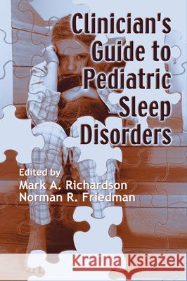 Clinician's Guide to Pediatric Sleep Disorders Mark A. Richardson Norman Friedman 9780849398193