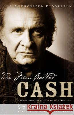 The Man Called Cash: The Life, Love, and Faith of an American Legend Steve Turner 9780849908156 W Publishing Group
