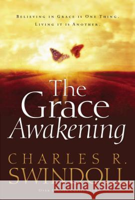 The Grace Awakening: Believing in Grace Is One Thing. Living It Is Another. Charles R. Swindoll 9780849911880 W Publishing Group