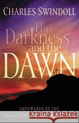 The Darkness and the Dawn Charles R. Swindoll 9780849911897 W Publishing Group