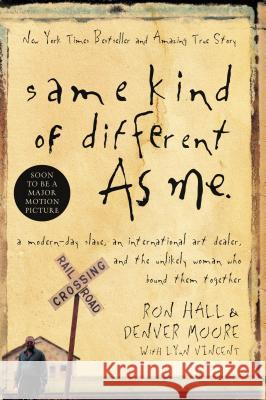 Same Kind of Different as Me: A Modern-Day Slave, an International Art Dealer, and the Unlikely Woman Who Bound Them Together Ron Hall 9780849919107