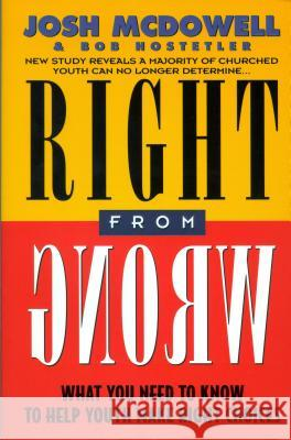 Right From Wrong Josh McDowell Bob Hostetler 9780849936043 W Publishing Group