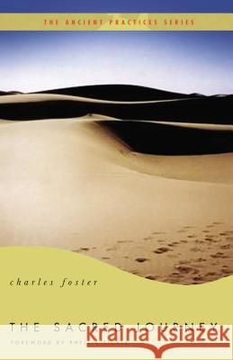 The Sacred Journey: The Ancient Practices Charles Foster Phyllis Tickle 9780849946097 Thomas Nelson Publishers
