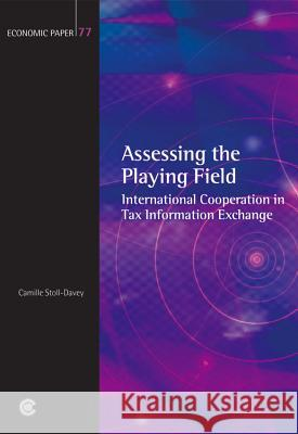 Assessing the Playing Field: International Cooperation in Tax Information Exchange Camille Stoll-Davey 9780850928563