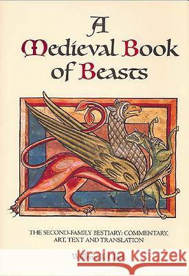 A Medieval Book of Beasts: The Second-Family Bestiary. Commentary, Art, Text and Translation. Willene B. Clark 9780851156828