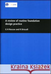 A Review of Routine Foundation Design Practice: (br 104) G. H. Roscoe 9780851252438