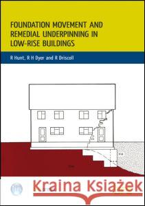 Foundation Movement and Remedial Underpinning in Low-Rise Buildings: (br 184) R Hunt 9780851254593