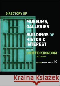 Directory of Museums, Galleries and Buildings of Historic Interest in the United Kingdom Keith W. Reynard 9780851424736