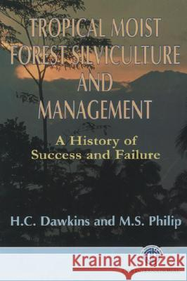 Tropical Moist Forest Silviculture and Management: A History of Success and Failure H. C. Dawkins Michael S. Philip M. S. Philip 9780851992556