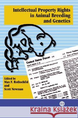 Intellectual Property Rights in Animal Breeding and Genetics Max Frederick Rothschild M. F. Rothschild Scott Newman 9780851996417