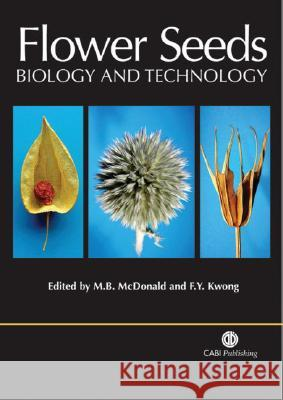 Flower Seeds : Biology and Technology Miller B. McDonald Francis Y. Kwong 9780851999067