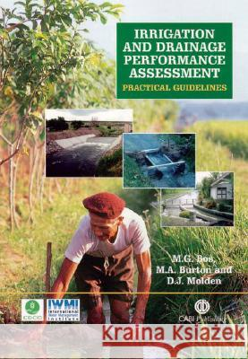 Irrigation and Drainage Performance Assessment: Practical Guidelines Marinus Gijsberthus Bos M. G. Bos M. A. Burton 9780851999678