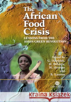 The African Food Crisis: Lessons from the Asian Green Revolution G. Djurfeldt H. Holmen M. Jirstroml 9780851999982 CABI Publishing