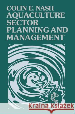 Aquaculture Sector Planning and Management: The Technology of Netting Colin Nash 9780852382271