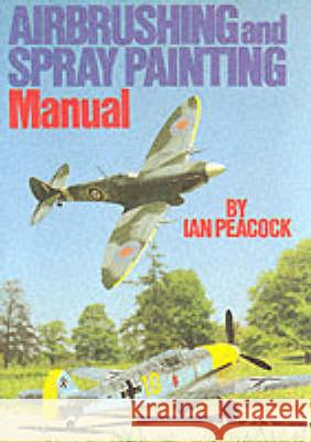 Air Brushing and Spray Painting Manual Ian Peacock 9780852428023