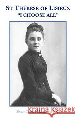 St Therese of Lisieux I Choose All D. C. Sister Teresa Margaret 9780852444528