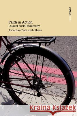 Faith in Action Quaker Social Testimony Jonathan Dale 9780852453209