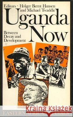 Uganda Now: Between Decay and Development Holger Bernt Hansen Michael Twaddle 9780852553169