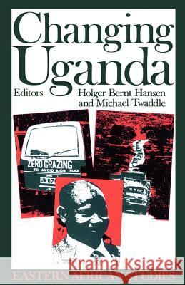 Changing Uganda: The Dilemmas of Structural Adjustment and Revolutionary Change Holger Bernt Hansen Michael Twaddle 9780852553480