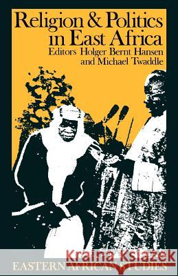 Religion and Politics in East Africa: The Period Since Independence Holger Bernt Hansen Michael Twaddle Twaddle Michael 9780852553848