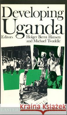 Developing Uganda Holger Bernt Hansen Michael Twaddle 9780852553954