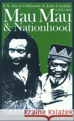 Mau Mau and Nationhood: Arms, Authority and Narration E. S. Atieno Odhiambo John Lonsdale 9780852554845