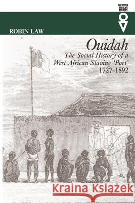 Ouidah: The Social History of a West African Slaving Port 1727-1892 Robin Law 9780852554975 James Currey
