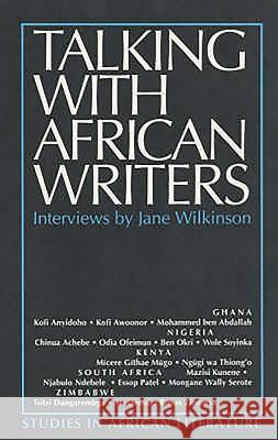 Talking with African Writers: Interviews with African Poets, Playwrights and Novelists Jane Wilkinson 9780852555293
