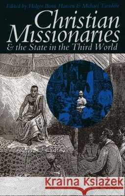 Christian Missionaries and the State in the Third World Holger Bernt Hansen Michael Twaddle 9780852557839
