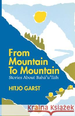 From Mountain to Mountain, Stories about Baha'u'llah Hitjo Garst Audrey F. Marcus 9780853982661
