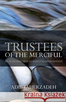 Trustees of the Merciful Adib Taherzadeh 9780853985921 George Ronald