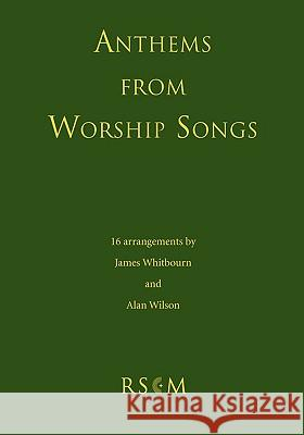 Anthems from Worship Songs James Whitbourn Alan Wilson 9780854021710