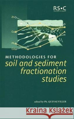 Methodologies for Soil and Sediment Fractionation Studies: Rsc Philippe Quevauviller P. Quevauviller Royal Society Of Chemistry 9780854044535