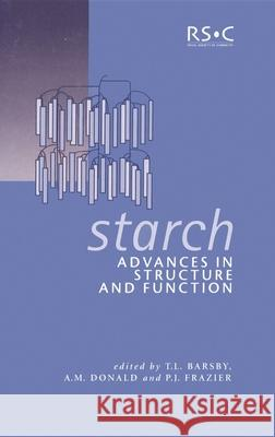 Starch: Advances in Structure and Function T. L. Barsby A. M. Donald P. J. Frazier 9780854048601