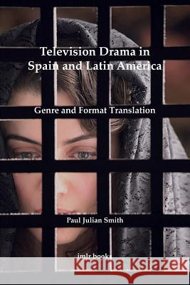Television Drama in Spain and Latin America: Genre and Format Translation Paul Smith   9780854572656
