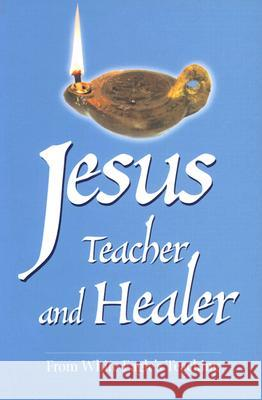 Jesus Teacher and Healer : From White Eagle's Teaching White Eagle                              Jeremy Hayward 9780854871223
