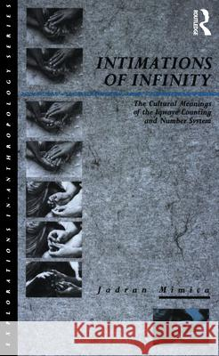 Intimations of Infinity: The Cultural Meanings of the Iqwaye Counting and Number Systems Jadran Mimica 9780854968541