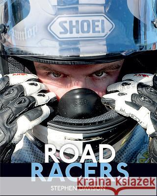 Road Racers : Get Under the Skin of the World's Best Motorbike Riders, Road Racing Legends 5 Stephen Davison 9780856409141