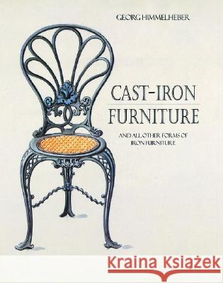 Cast-Iron Furniture: And All Other Forms of Furniture Georg Himmelheber 9780856674624