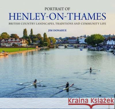 Portrait of Henley-on-Thames British Country Landscapes, Traditions and Community Life Donahue, Jim 9780857042637