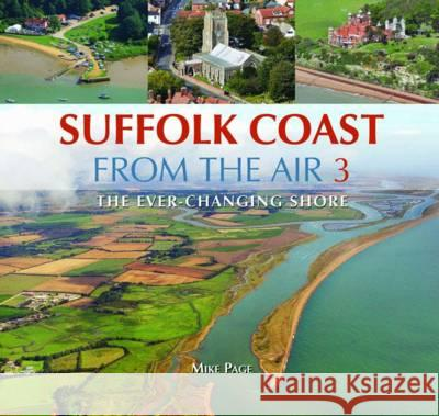 Suffolk Coast from the Air The Ever-Changing Shore Page, Mike 9780857042781