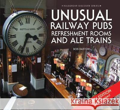 Unusual Railway Pubs, Refreshment Rooms and Ale Trains  Barton, Bob 9780857043276