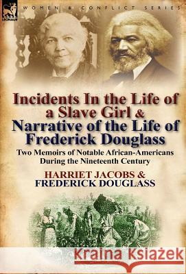 Incidents in the Life of a Slave Girl & Narrative of the Life of Frederick Douglass : Two Memoirs of Notable African-Americans During the Nineteenth Ce Harriet Jacobs Frederick Douglass 9780857066954